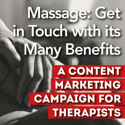 Massage Benefits: Content Marketing Campaign for Therapists