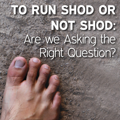 To Shod or Not to Shod: Are We Asking the Right Question? [Article]