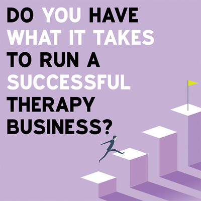 Do You Have What it Takes to Run a Successful Therapy Business? [Article]