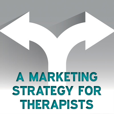 A Marketing Strategy for Therapists [Article]