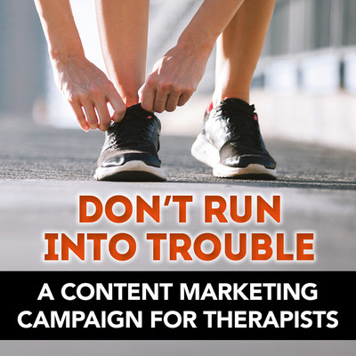 Don't Run into Trouble: A Content Marketing Campaign for Therapists