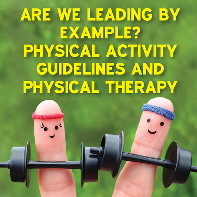 Are We Leading by Example? Physical Activity Guidelines and Their Role in Physical Therapy [Article]