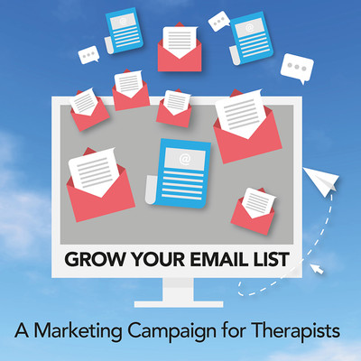 Grow Your Email Newsletter List: A Marketing Campaign for Therapists [Marketing Kit]