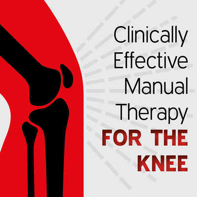 Clinically Effective Manual Therapy for the Knee [Article]