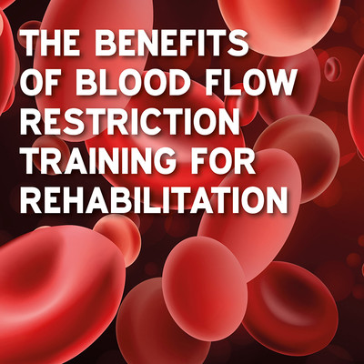 The Benefits of Blood Flow Restriction Training for Rehabilitation [Article]