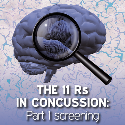 The 11 Rs in Concussion Part 1: Screening [Article]