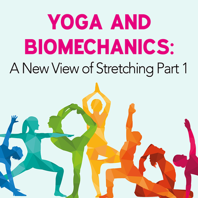 Yoga and Biomechanics: A New View of Stretching Part 1 [Article]