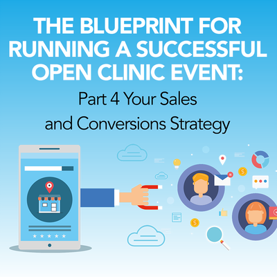 The Blueprint for Running a Successful Open Clinic Event: Part 4 Your Sales and Conversions Strategy [Article]